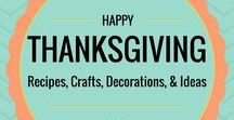 Thanksgiving / Thanksgiving recipes, crafts, decorations, and ideas!
