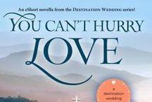 NOVELLA: You Can't Hurry Love / Destination Wedding Novella - May 2016