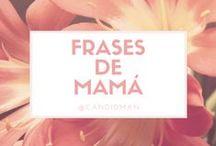 Frases de Mamá / Recopilación de las más memorables frases que las madres utilizan frecuentemente… #Candidman #Frases #FrasesDeMama