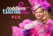 *Toddlers and Tiaras* / by Ashley Tanguay