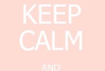 Keep Calm and ..... /   / by Jackie Haddad