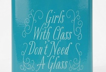 Girls with class don't need a glass<3 / by Casie Richardson