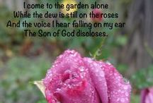"""I COME TO THE GARDEN ALONE. . .""""I AM the vine, ye are the branches"""" John 15:5 / """"I come to the garden alone, while the dew is still on the roses. And the voice I hear falling on my ear; the SON of GOD discloses. HE speaks and the sound of His voice, is so sweet the birds hush their singing, And the melody that HE gave to me; within my heart is ringing. And HE walks with me, and HE talks with me, and HE tells me I am HIS own.  And the joy we share as we tarry there, none other has ever known."""" / by Debi Hutchens"""