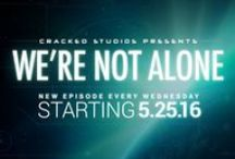 We're Not Alone / A new Cracked Studio Series, launching 5-25-16.