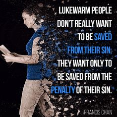 In revelation it says those that are lukewarm shall be spit out of his
