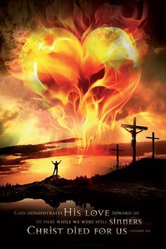 The burning #love of #God... We have all sinned, and we deserve judgement. But God so deeply loves us that he gave #Jesus Christ, who died for us. Thie #christian #poster shows the burning love of God.