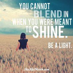 Don't blend, shine.