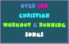 100+ Motivational Christian Workout Songs