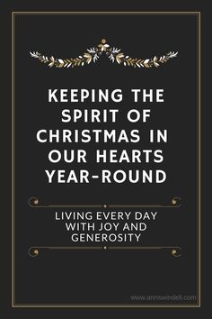 Sometimes, once the holidays come and go, we can feel let down and sad. This is a beautiful reminder of how we can live with joy and generosity year-round and keep the beauty of Christmas living every day!