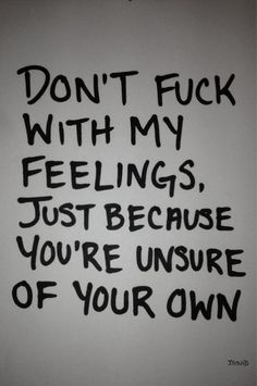 Don't F#%k with my feelings!
