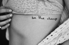 """be the change you wish to see in the world""-Ghandi - not sure about the placement"