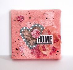 (heart) Home Mini Painted Pink Canvas by Sanna - Tattered Angels Paints love Canvas, Ribbon, Silk, Burlap - perfect for creating layers for mixed media art. #4x4challenge #canvascorpbrandscrew #tatteredangels