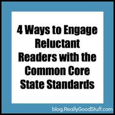 4 Ways to Engage Reluctant Readers with the CCSS
