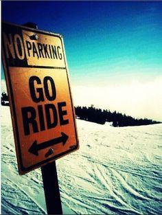 No parking, go ride   snowboard, ski, mountains, inspiration, no cars go, powder = zen   www.boardtrader.com