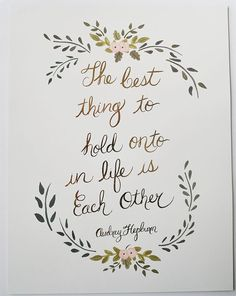 The best thing to hold onto in life is each other -- Audrey Hepburn