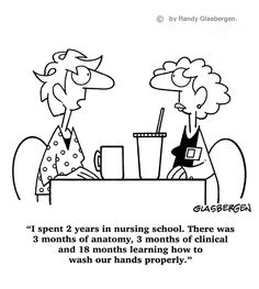 """I spent 2 years in nursing school. There was 3 months of anatomy, 3 months of clinical and 18 months learning how to wash our hands properly."" #nurse #humor #cartoon"