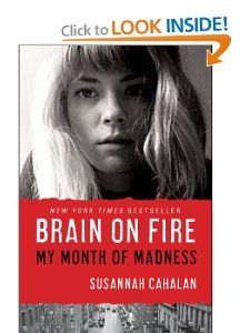 Brain on Fire: My Month of Madness: Susannah Cahalan