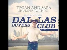 Shudder to Think by Tegan and Sara (from The Dallas Buyers Club)