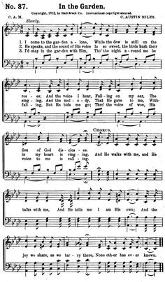 In The Garden......I love this song......I remember hearing it when I was a child in church.