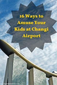 Need to transit for your long haul flights with kids? Try flying through Singapore and discover 16 awesome ways to amuse your kids at Changi Airport. Practical & useful family travel tips @familyglobetrotters.com