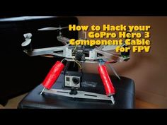 How to Hack your GoPro Hero 3 for FPV