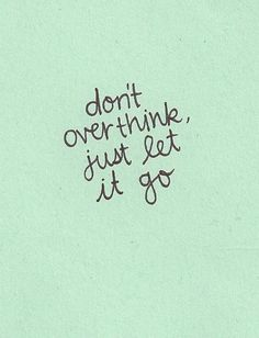 Don't over think it.