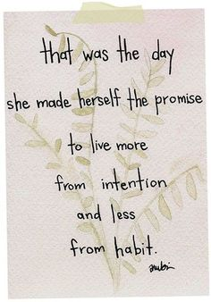 more intention and  less habit