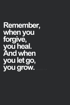Forgive, let go.