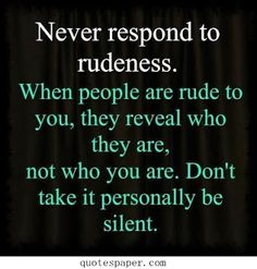 Never respond to rudeness | Quotes About Life