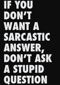 sarcasm-that's just how I feel
