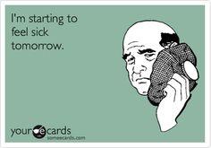I'm starting to feel sick tomorrow.