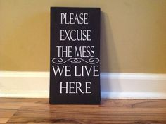Please excuse the mess we live here sign wall decor wooden wall sign messy house sign messy home sign on Etsy, $13.11 CAD