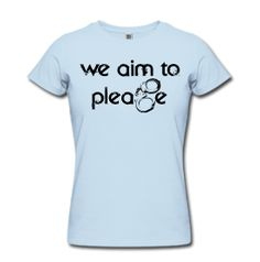 'We Aim to Please' T-Shirt (Clothes-a-Holic, $23)