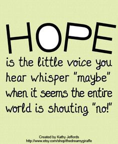 This makes me smile, I read this right after someone told me not to hope for something I want