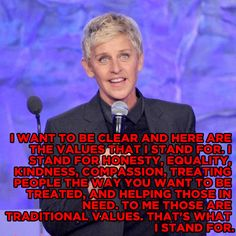Ellen is funny, serious, strong and clear. She staked her career on honesty -- and won.  She is successful doing it her way.