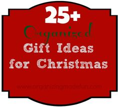 25+ Organized Gift Ideas for Christmas from OrganizingMadeFun.com