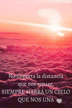 No importa la distancia que nos separe, siempre habra un cielo que nos una