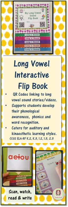 Long Vowel Sound Interactive Flip book with: QR Codes linking to long vowel sound stories/videos, room to write own words and a list of over 90 words (and 20+ spelling patterns) included.  This resource supports students in developing their phonological awareness and phonics and word recognition. It is especially beneficial for auditory and kinaesthetic learning styles.  CCSS ELA-RF K.2, K.3, 1.2, 1.3, 2.3  #tpt #sarahanne