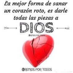 La mejor forma de sanar un corazón roto,es darle todas las piezas a DIOS.......