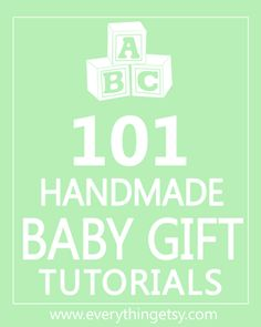 Let's be honest, I'll probably never make any of these but it's nice to have the ideas round just in case.DIY Baby Gifts - 101 Easy Handmade Baby Gift Tutorials - EverythingEtsy.com