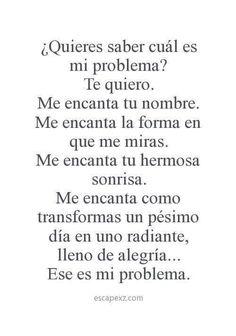 El problema es que te amo y no estamos juntos porque tu estas alla y yo aca lejos de ti...