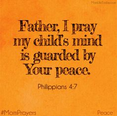 Father, I pray my child's mind is guarded by Your peace. Phillippians 4:7