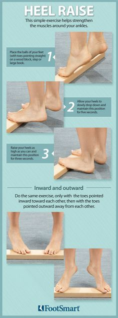 Simple heel raises to help strengthen your feet and the muscles around your ankles. 1. Place the balls of your feet (with toes pointing straight) on a wood block, step or large book. 2. Allow your heels to slowly drop down and maintain this position for five seconds. 3. Raise your heels as high as you can and maintain this position for three seconds. Repeat, only with the toes pointed inward toward each other, then with the toes pointed outward and away from each other. #Foothealth