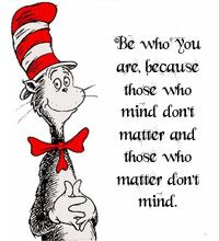 I think Dr. Seuss' quotes were made for me in mind! But after all, that is probably what makes a good quote, right ??!