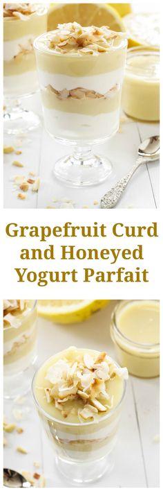 Grapefruit Curd and Honeyed Yogurt Parfaits   Move over lemon curd ...