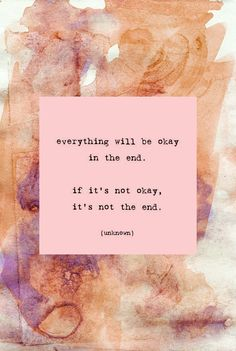 everything will be okay in the end...