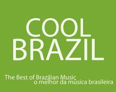 Cool Brazil - The Best of Brazilian Music ( o melhor da música brasileira )