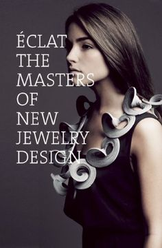 Eclat: The Masters of New Jewelry Design- by Montse Borras, Carlos Climent  - Promopress (28 FEVR 2014) - 256pp