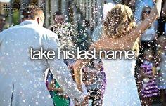 bucket list : take his last name.