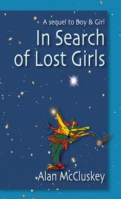 The cover of my new novel In Search of Lost Girls, a sequel to Boy & Girl. This link gives access to the first chapter. Do read it.